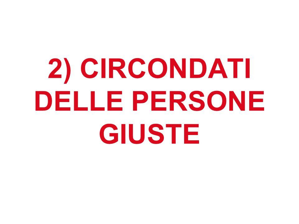2) CIRCONDATI DELLE PERSONE GIUSTE