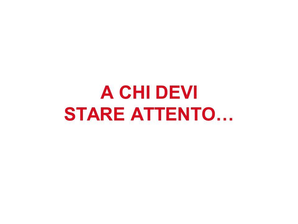 A CHI DEVI STARE ATTENTO…