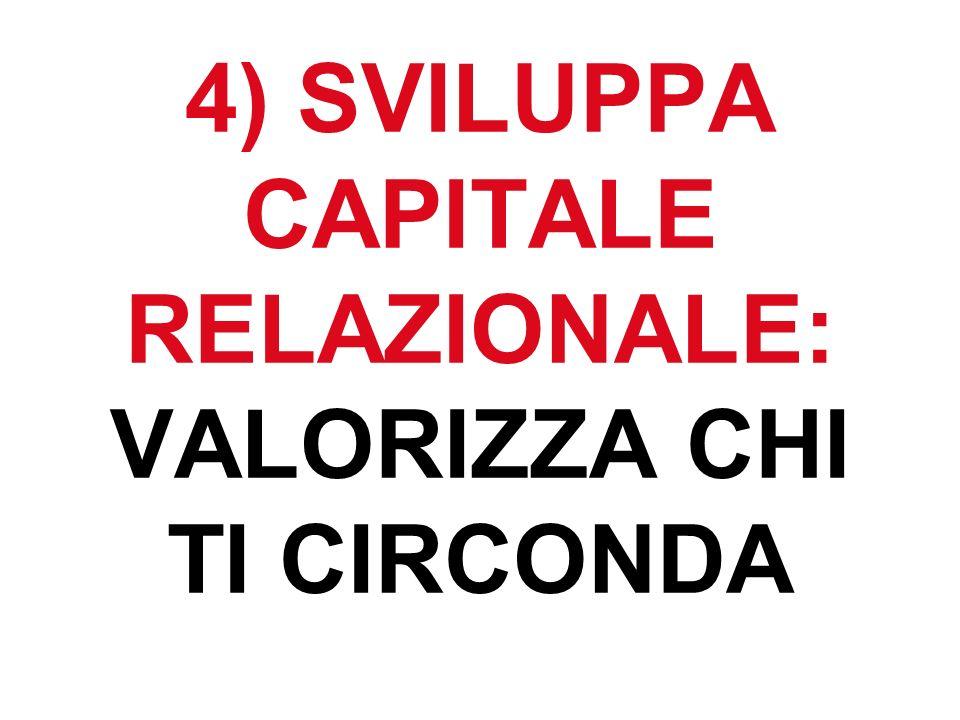 4) SVILUPPA CAPITALE RELAZIONALE: VALORIZZA CHI TI CIRCONDA