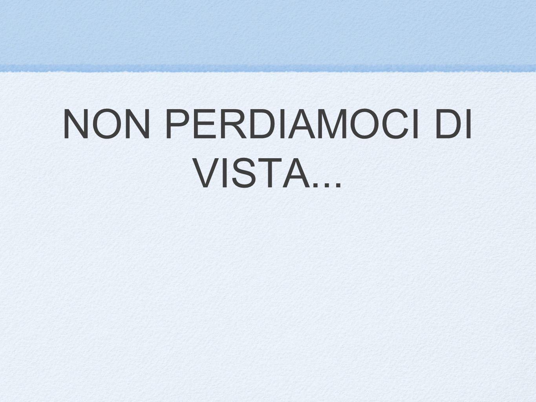 NON PERDIAMOCI DI VISTA...