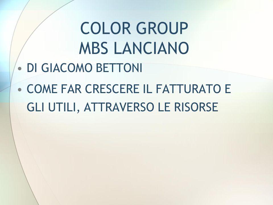 COLOR GROUP MBS LANCIANO DI GIACOMO BETTONI COME FAR CRESCERE IL FATTURATO E GLI UTILI, ATTRAVERSO LE RISORSE