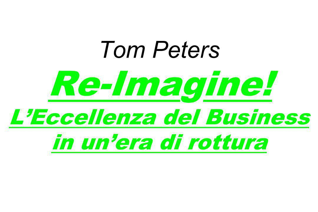 Tom Peters Re-Imagine! LEccellenza del Business in unera di rottura
