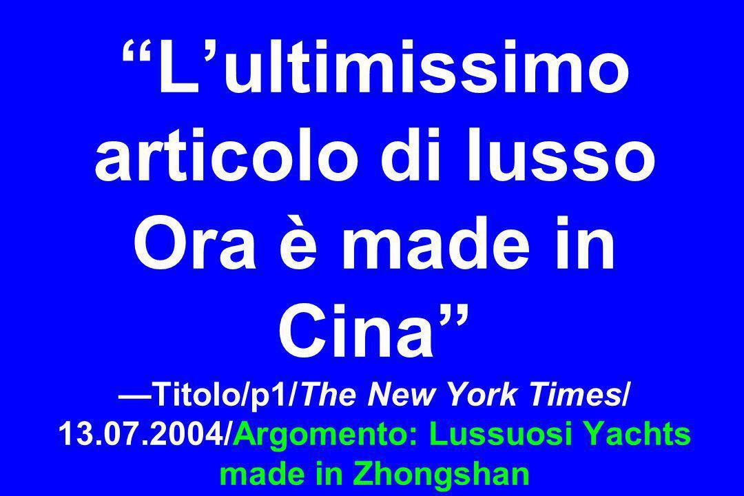 Lultimissimo articolo di lusso Ora è made in Cina Titolo/p1/The New York Times/ 13.07.2004/Argomento: Lussuosi Yachts made in Zhongshan