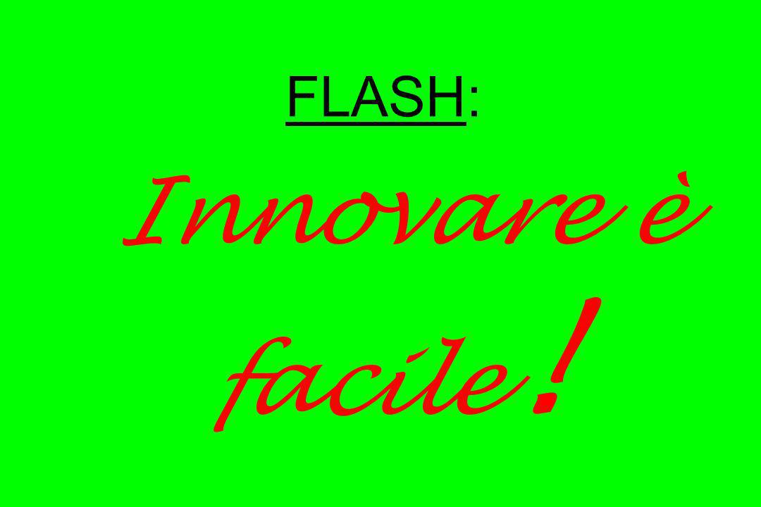 FLASH: Innovare è facile !