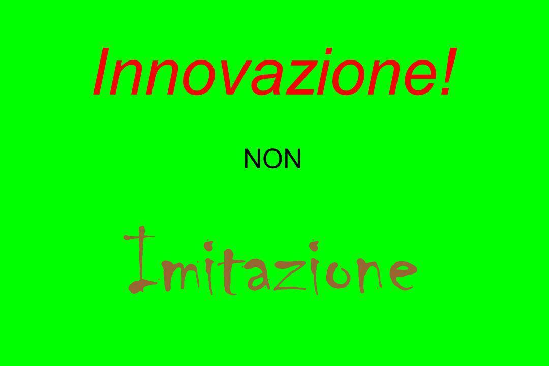 Innovazione! NON Imitazione
