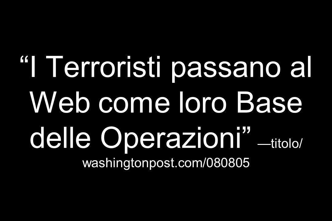 I Terroristi passano al Web come loro Base delle Operazioni titolo/ washingtonpost.com/080805