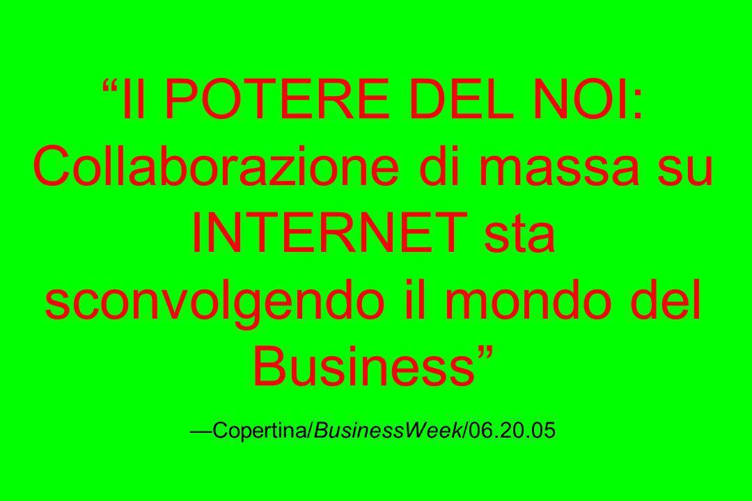 Il POTERE DEL NOI: Collaborazione di massa su INTERNET sta sconvolgendo il mondo del Business Copertina/BusinessWeek/06.20.05