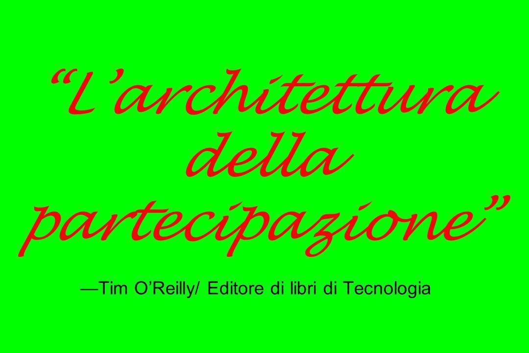 Larchitettura della partecipazione Tim OReilly/ Editore di libri di Tecnologia