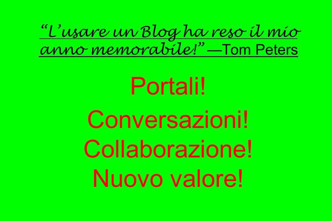 Lusare un Blog ha reso il mio anno memorabile! Tom Peters Portali! Conversazioni! Collaborazione! Nuovo valore!