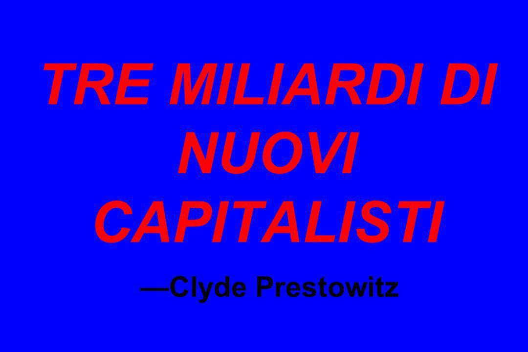 TRE MILIARDI DI NUOVI CAPITALISTI Clyde Prestowitz