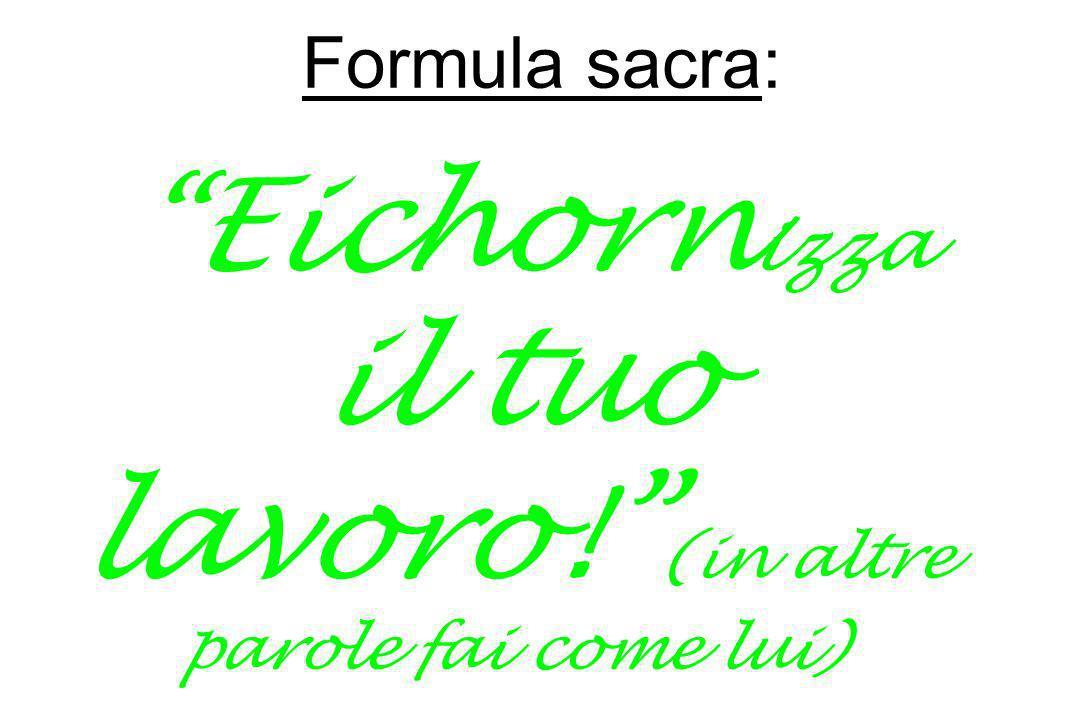 Formula sacra: Eichorn izza il tuo lavoro! (in altre parole fai come lui)