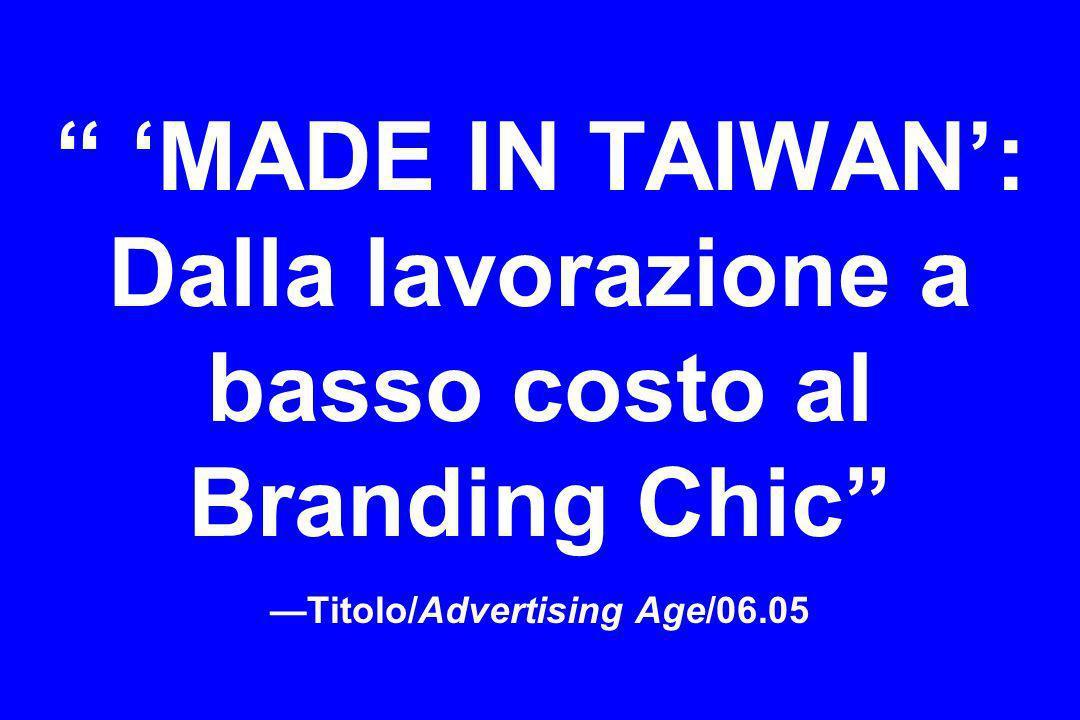 MADE IN TAIWAN: Dalla lavorazione a basso costo al Branding Chic Titolo/Advertising Age/06.05