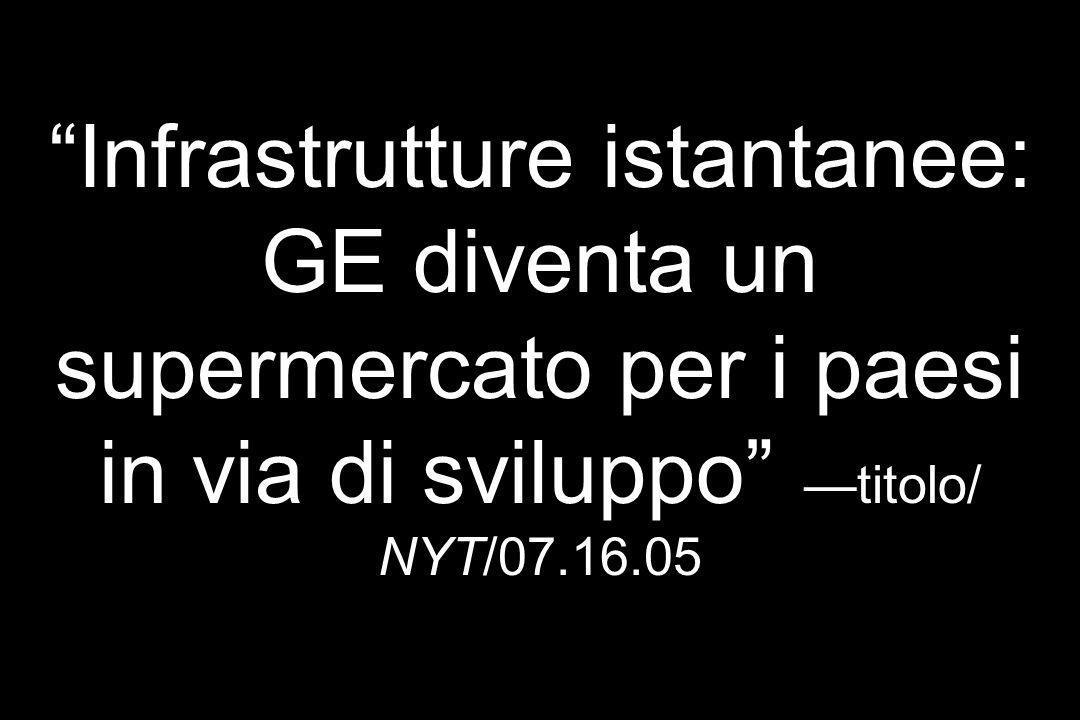 Infrastrutture istantanee: GE diventa un supermercato per i paesi in via di sviluppo titolo/ NYT/07.16.05