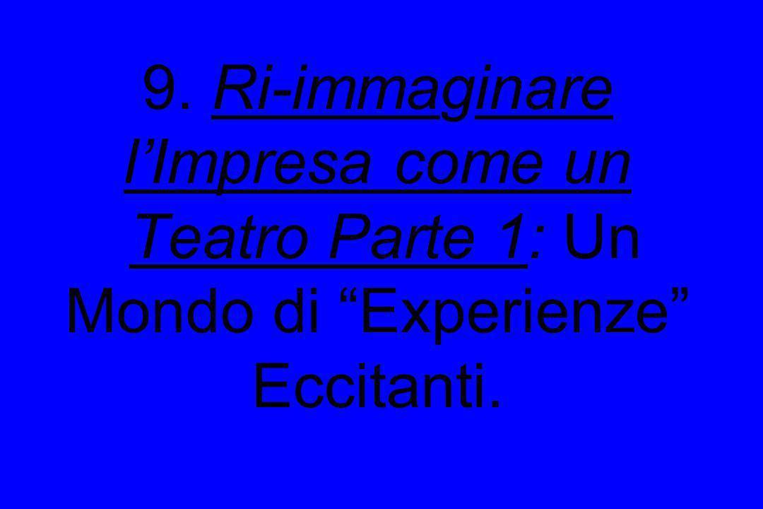9. Ri-immaginare lImpresa come un Teatro Parte 1: Un Mondo di Experienze Eccitanti.