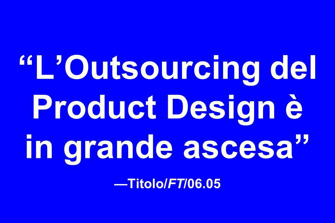 LOutsourcing del Product Design è in grande ascesa Titolo/FT/06.05