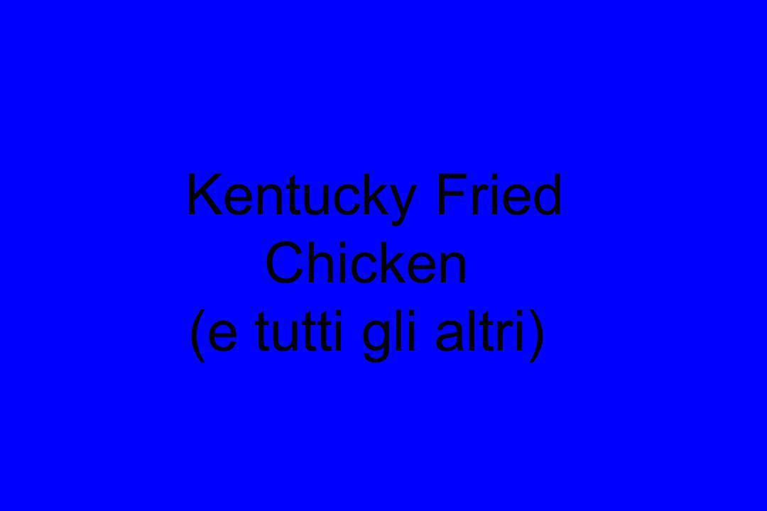 Kentucky Fried Chicken (e tutti gli altri)