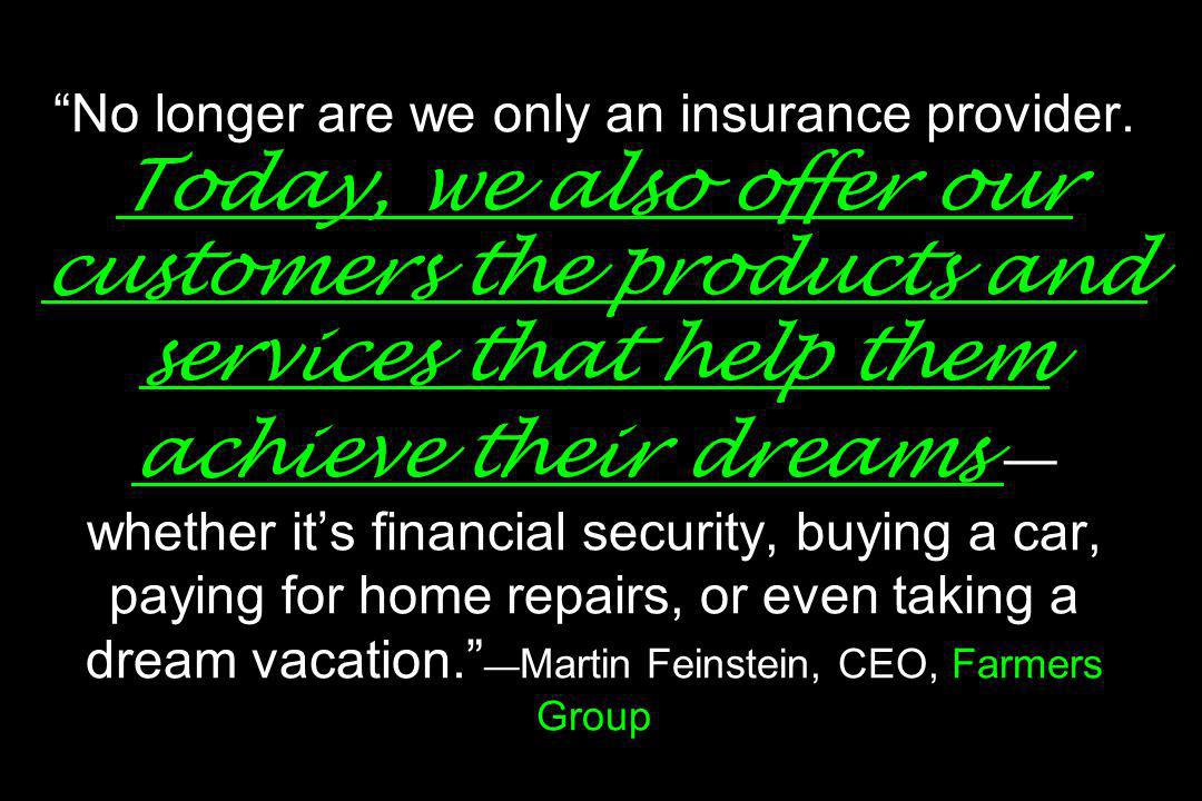No longer are we only an insurance provider. Today, we also offer our customers the products and services that help them achieve their dreams whether