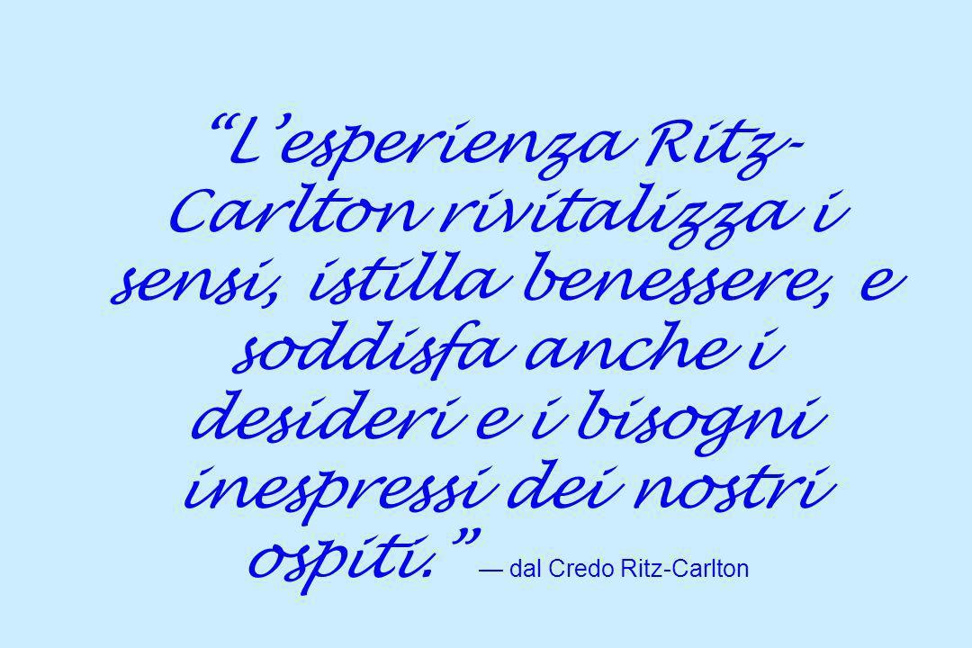 Lesperienza Ritz- Carlton rivitalizza i sensi, istilla benessere, e soddisfa anche i desideri e i bisogni inespressi dei nostri ospiti. dal Credo Ritz