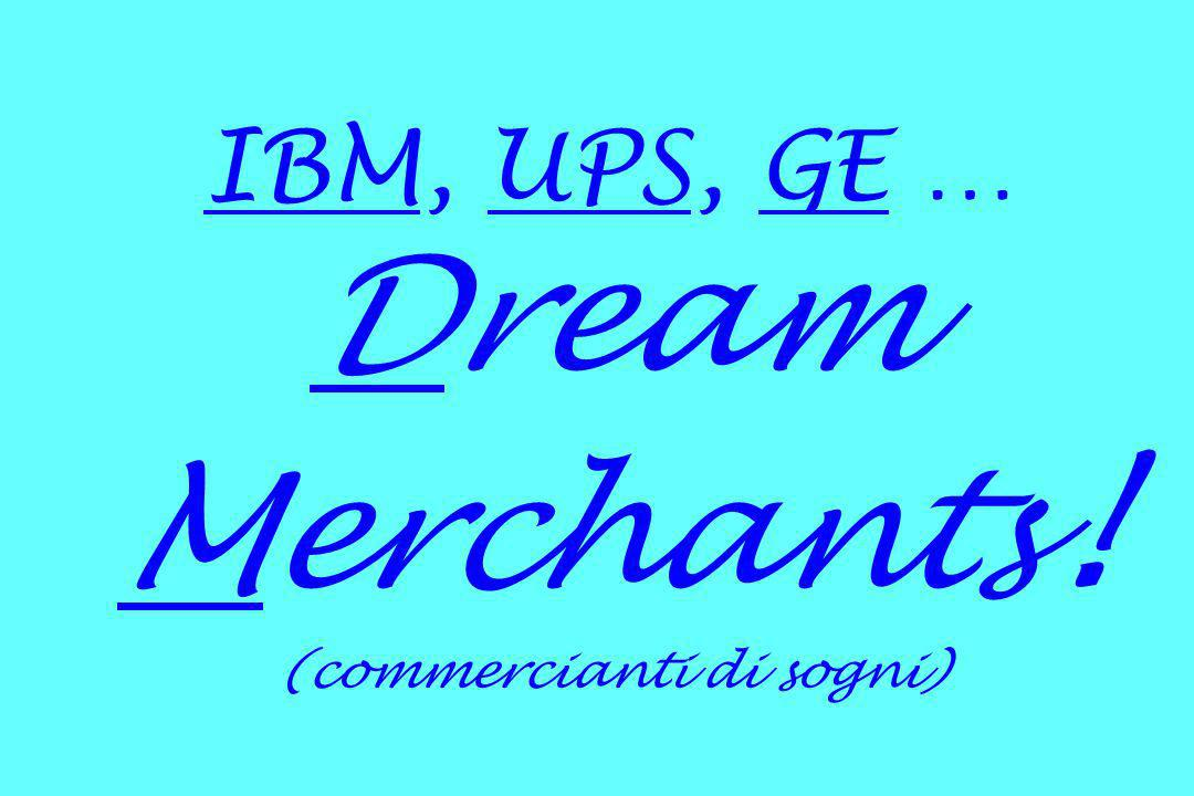 IBM, UPS, GE … Dream Merchants ! (commercianti di sogni)