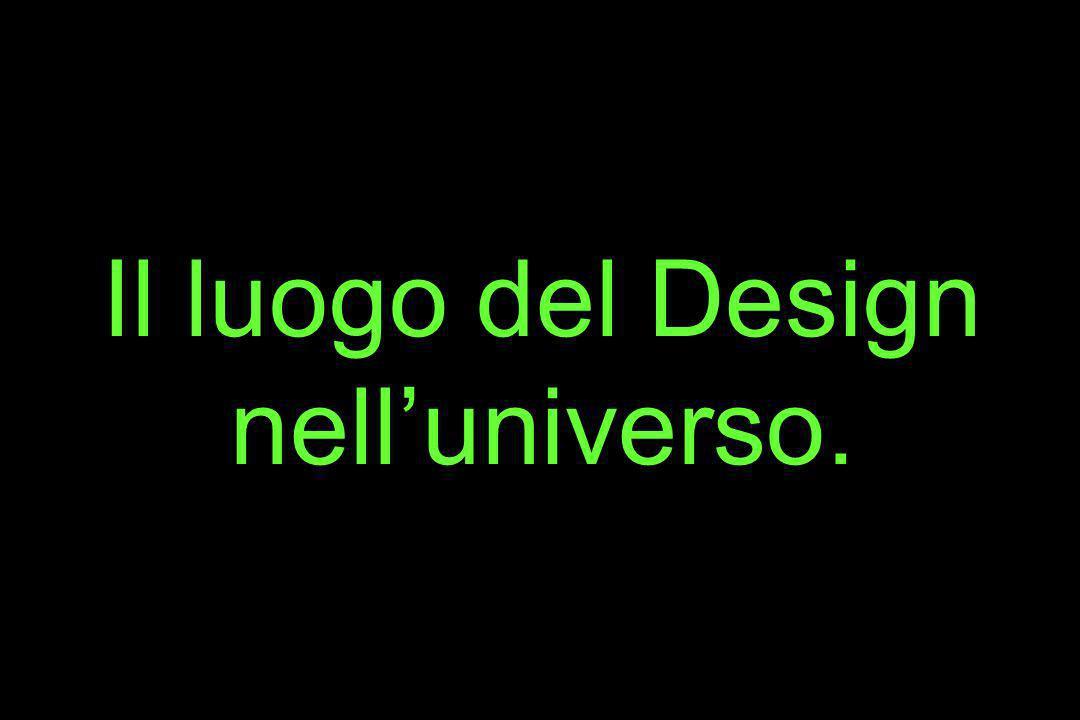 Il luogo del Design nelluniverso.