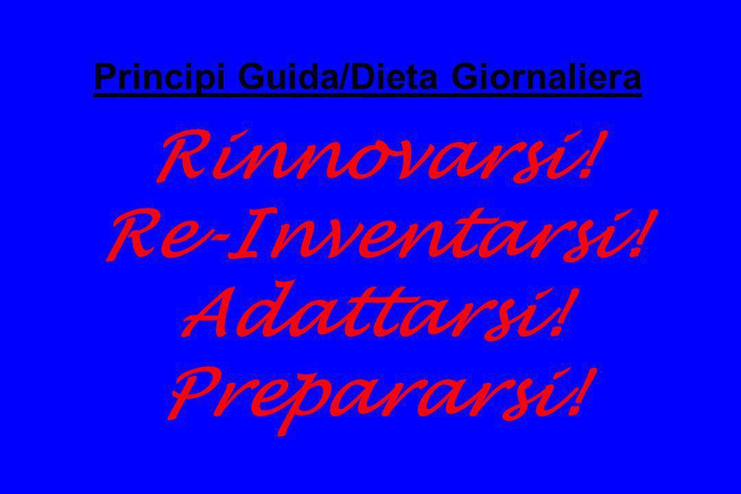 Principi Guida/Dieta Giornaliera Rinnovarsi! Re-Inventarsi! Adattarsi! Prepararsi!