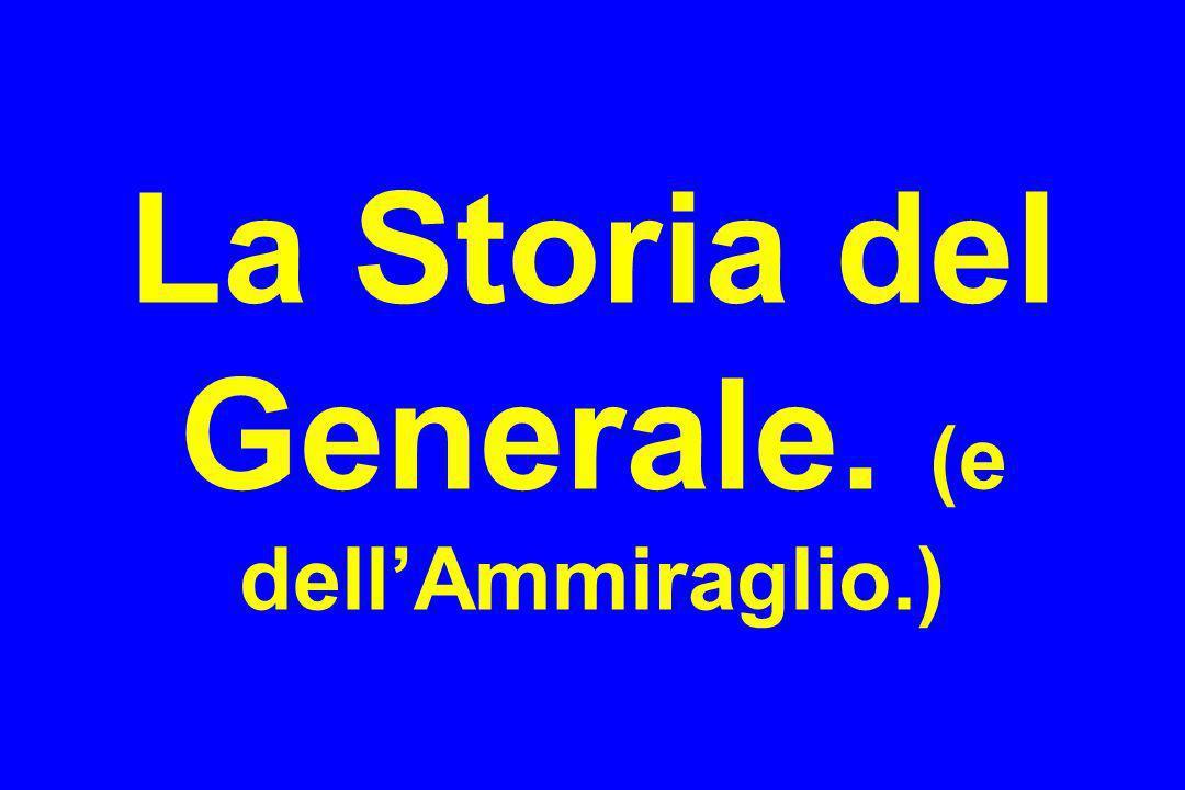 La Storia del Generale. (e dellAmmiraglio.)