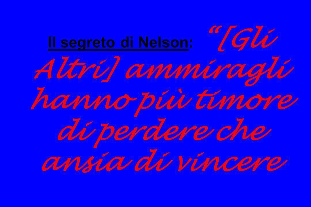 Il segreto di Nelson: [Gli Altri] ammiragli hanno più timore di perdere che ansia di vincere