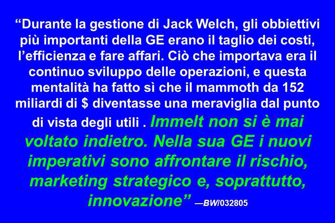 Durante la gestione di Jack Welch, gli obbiettivi più importanti della GE erano il taglio dei costi, lefficienza e fare affari. Ciò che importava era