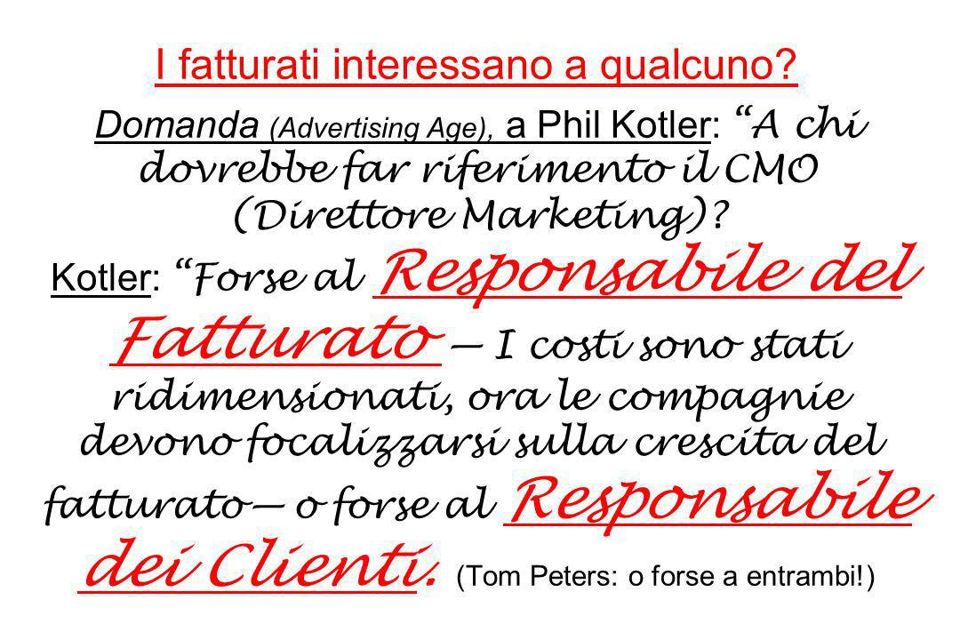 I fatturati interessano a qualcuno? Domanda (Advertising Age), a Phil Kotler: A chi dovrebbe far riferimento il CMO (Direttore Marketing)? Kotler: For