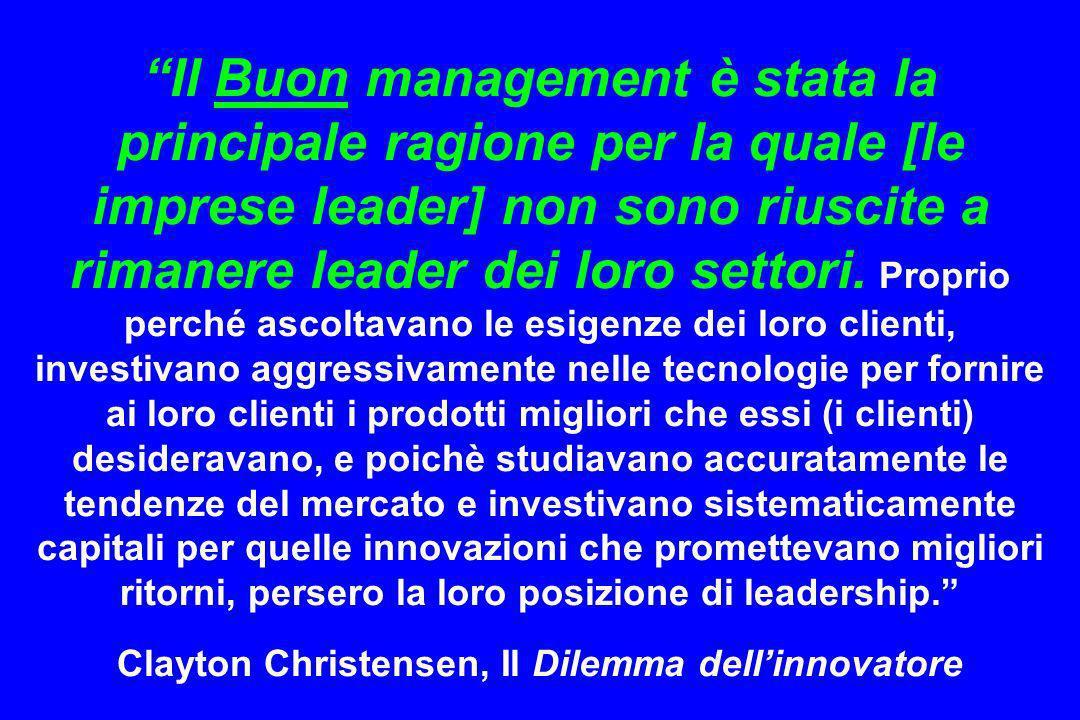 Il Buon management è stata la principale ragione per la quale [le imprese leader] non sono riuscite a rimanere leader dei loro settori. Proprio perché