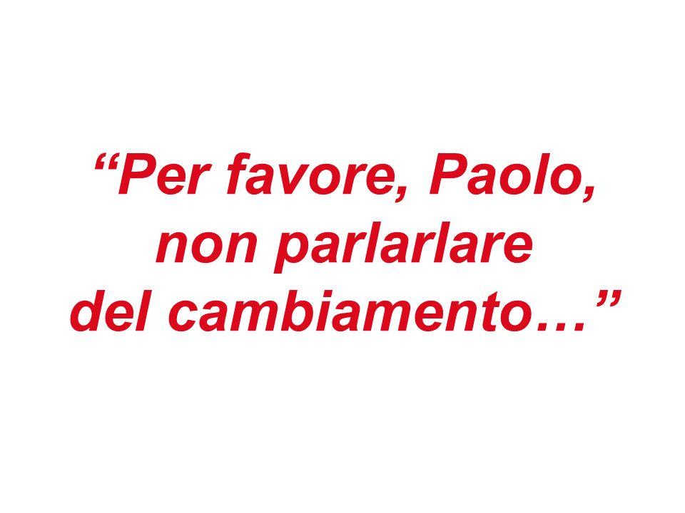 Per favore, Paolo, non parlarlare del cambiamento…