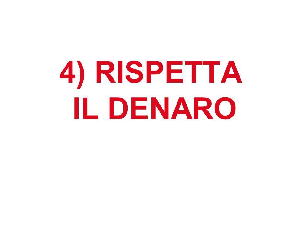 4) RISPETTA IL DENARO