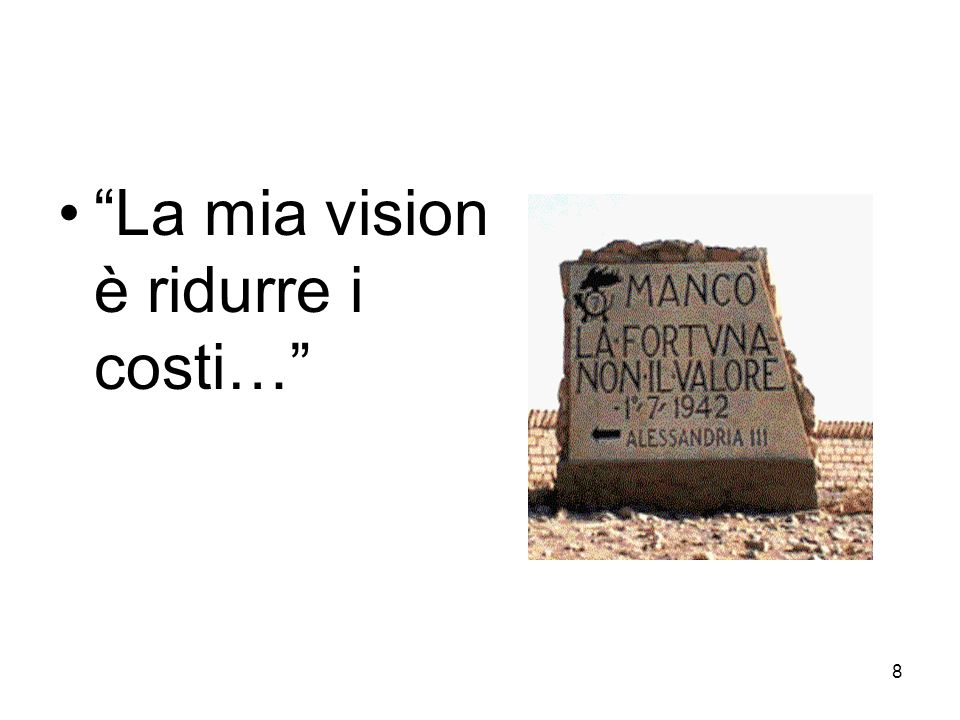 8 La mia vision è ridurre i costi…