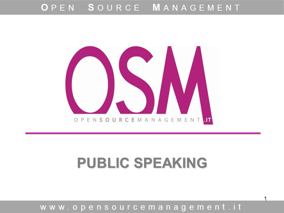 1 PUBLIC SPEAKING PUBLIC SPEAKING www.opensourcemanagement.it O PEN S OURCE M ANAGEMENT