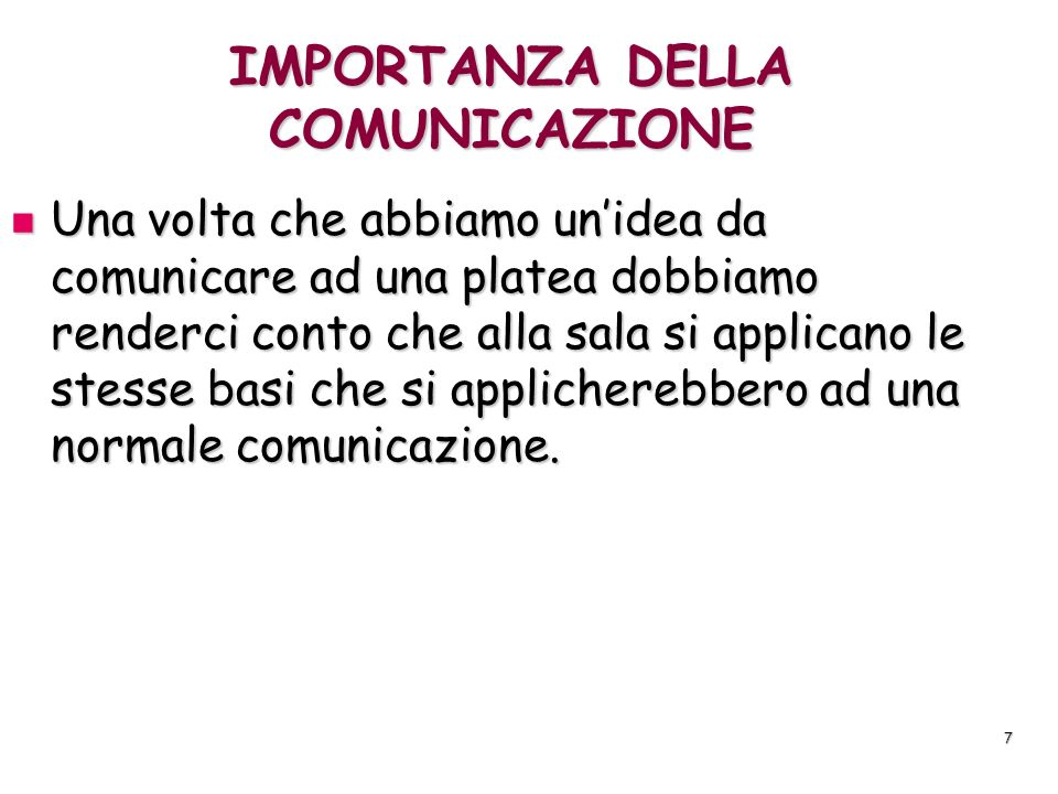 7 IMPORTANZA DELLA COMUNICAZIONE Una volta che abbiamo unidea da comunicare ad una platea dobbiamo renderci conto che alla sala si applicano le stesse