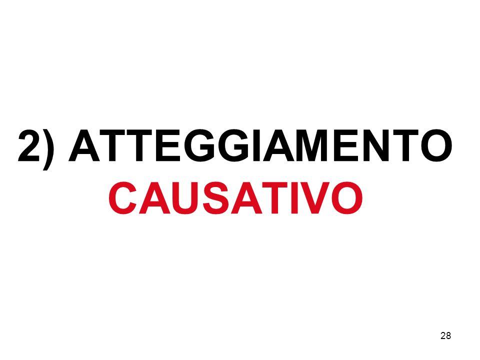 28 2) ATTEGGIAMENTO CAUSATIVO