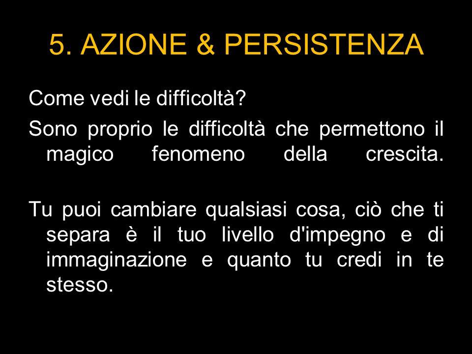 5. AZIONE & PERSISTENZA Come vedi le difficoltà.