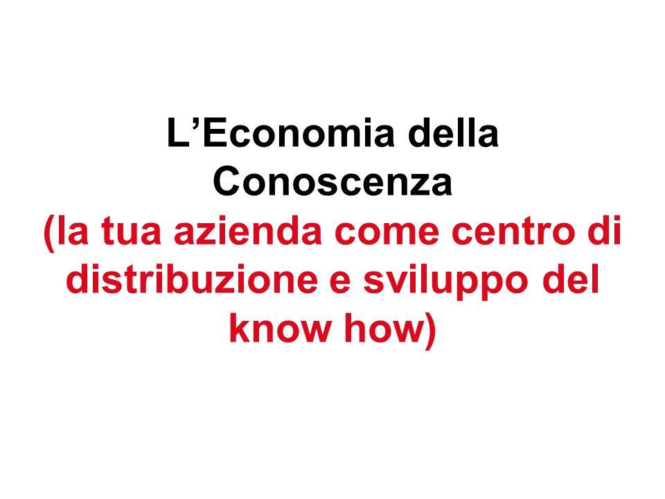 LEconomia della Conoscenza (la tua azienda come centro di distribuzione e sviluppo del know how)