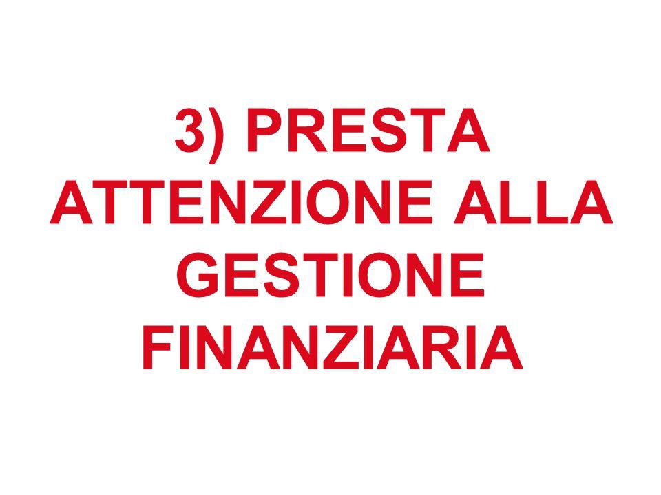 3) PRESTA ATTENZIONE ALLA GESTIONE FINANZIARIA