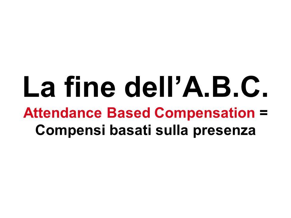 La fine dellA.B.C. Attendance Based Compensation = Compensi basati sulla presenza