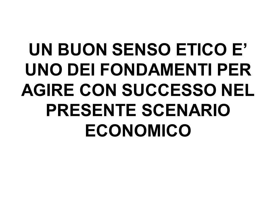 UN BUON SENSO ETICO E UNO DEI FONDAMENTI PER AGIRE CON SUCCESSO NEL PRESENTE SCENARIO ECONOMICO