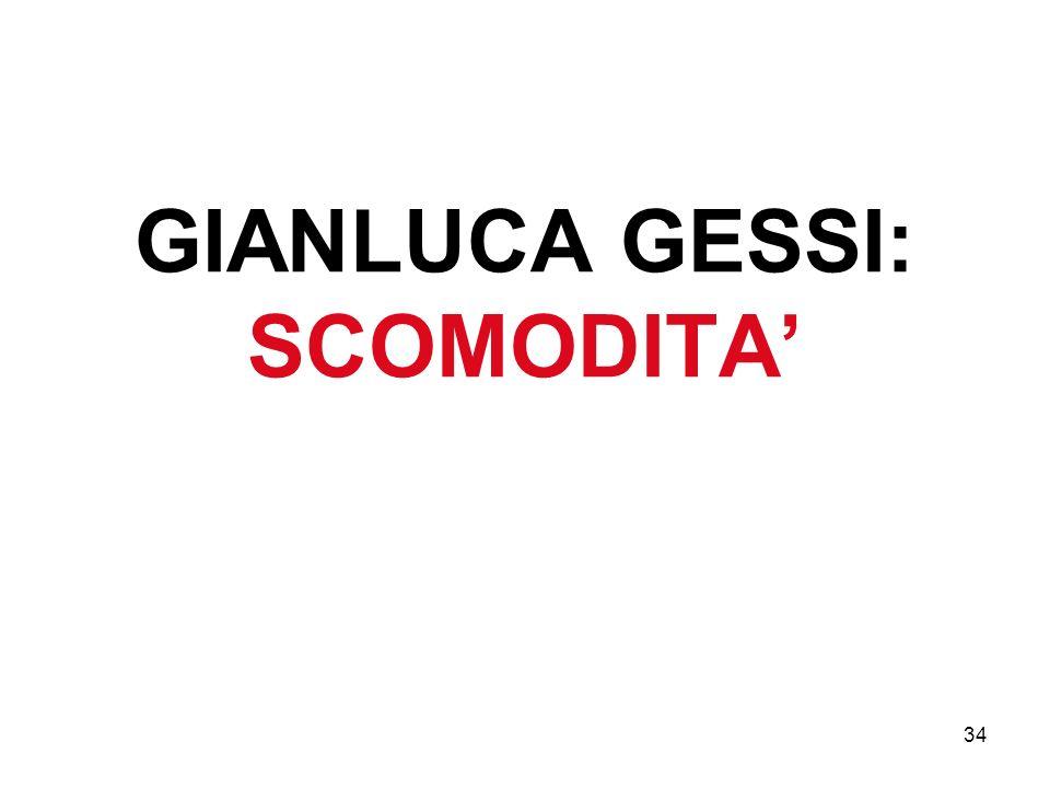 34 GIANLUCA GESSI: SCOMODITA
