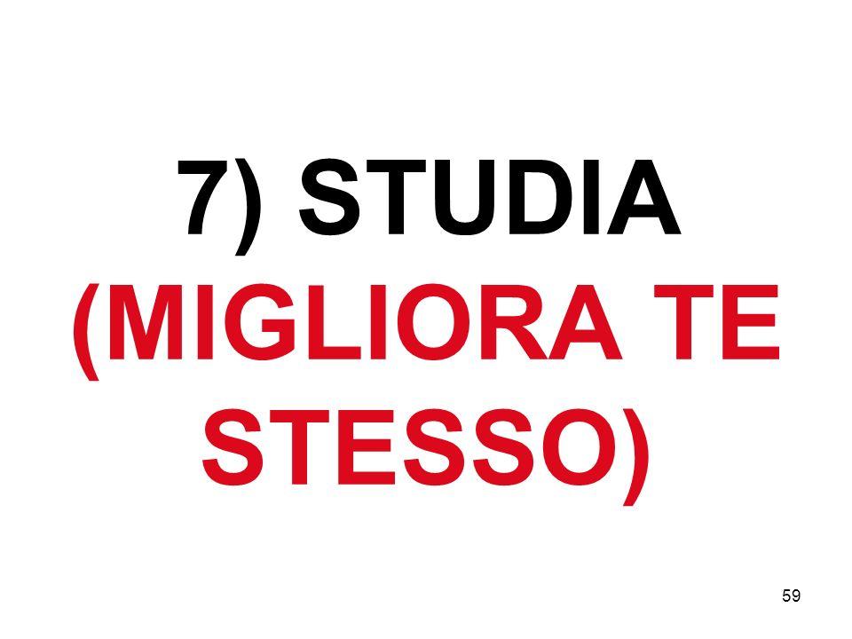 59 7) STUDIA (MIGLIORA TE STESSO)