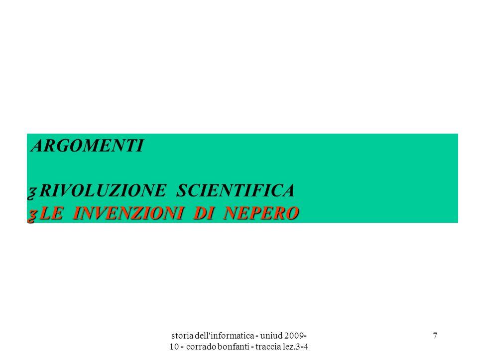 storia dell'informatica - uniud 2009- 10 - corrado bonfanti - traccia lez.3-4 7 ARGOMENTI ƺ RIVOLUZIONE SCIENTIFICA ƺ LE INVENZIONI DI NEPERO