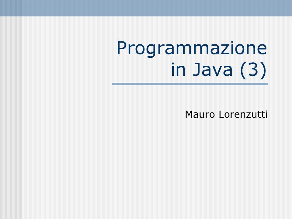 Programmazione in Java (3) Mauro Lorenzutti