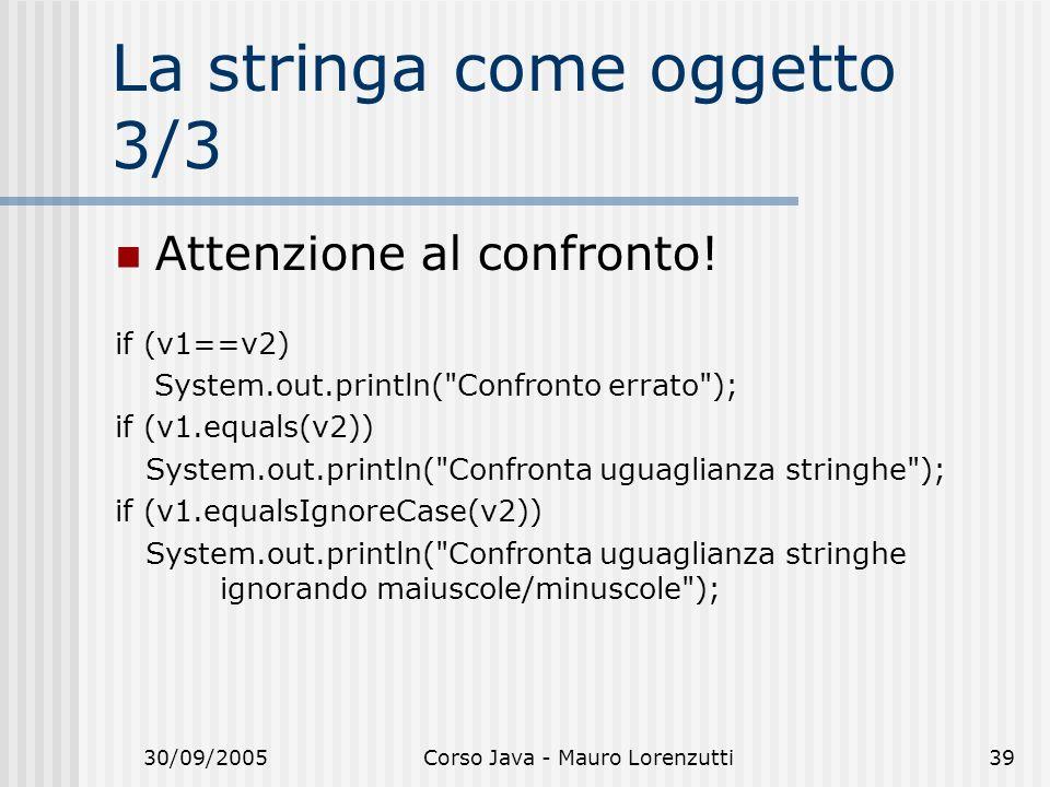 30/09/2005Corso Java - Mauro Lorenzutti39 La stringa come oggetto 3/3 Attenzione al confronto.