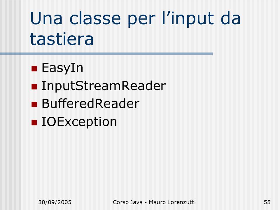 30/09/2005Corso Java - Mauro Lorenzutti58 Una classe per linput da tastiera EasyIn InputStreamReader BufferedReader IOException