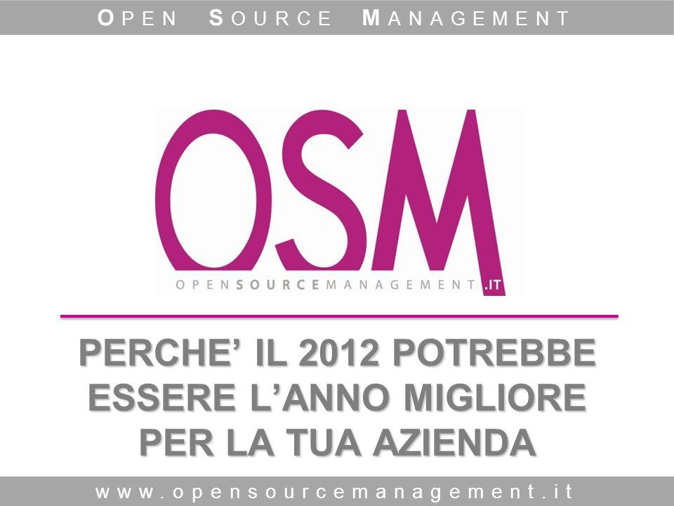 PERCHE IL 2012 POTREBBE ESSERE LANNO MIGLIORE PER LA TUA AZIENDA www.opensourcemanagement.it O PEN S OURCE M ANAGEMENT