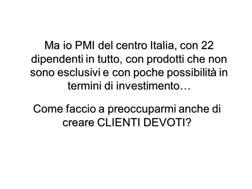 Ma io PMI del centro Italia, con 22 dipendenti in tutto, con prodotti che non sono esclusivi e con poche possibilità in termini di investimento… Come