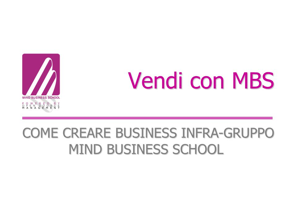 Vendi con MBS COME CREARE BUSINESS INFRA-GRUPPO MIND BUSINESS SCHOOL COME CREARE BUSINESS INFRA-GRUPPO MIND BUSINESS SCHOOL